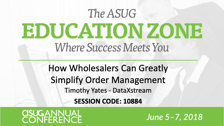 How Wholesalers Can Greatly Simplify Order Management ASUG 2018